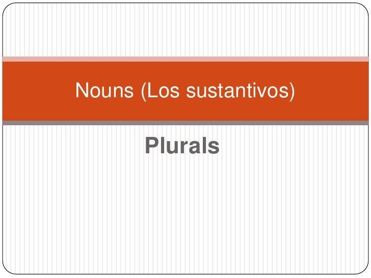 Plurals<br />Nouns (Los sustantivos)<br />