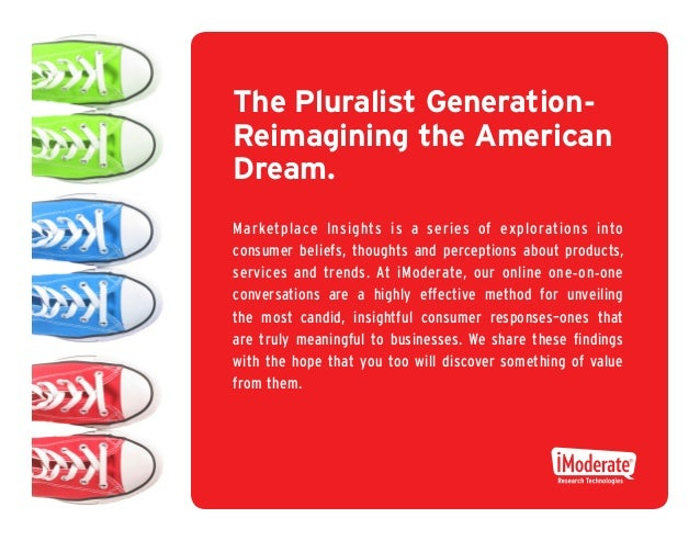 The Pluralist Generation -Reimagining the AmericanDream.Marketplace Insights is a series of explorations intoconsumer beli...