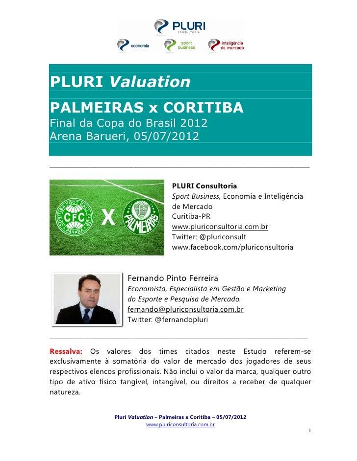 PLURI ValuationPALMEIRAS x CORITIBAFinal da Copa do Brasil 2012Arena Barueri, 05/07/2012__________________________________...