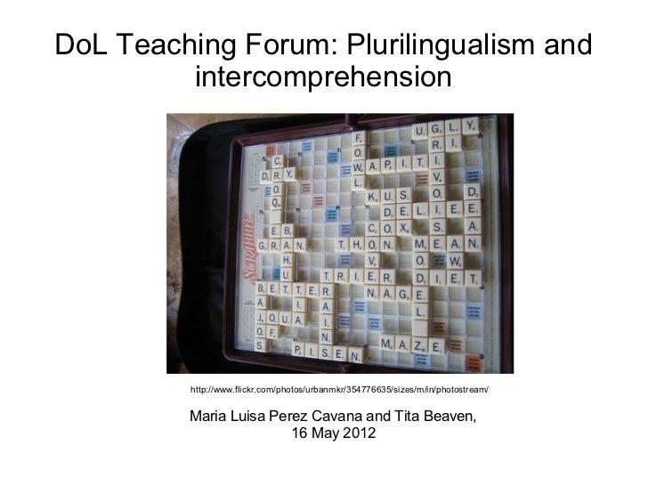 DoL Teaching Forum: Plurilingualism and         intercomprehension         http://www.flickr.com/photos/urbanmkr/354776635...