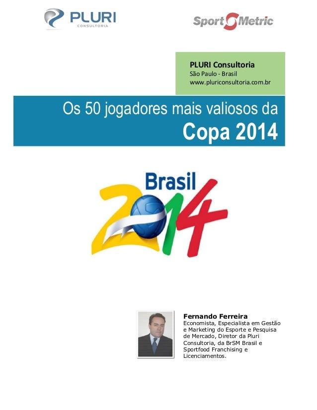 Os 50 jogadores mais valiosos da Copa 2014 PLURI Consultoria São Paulo - Brasil www.pluriconsultoria.com.br Twitter: @plur...