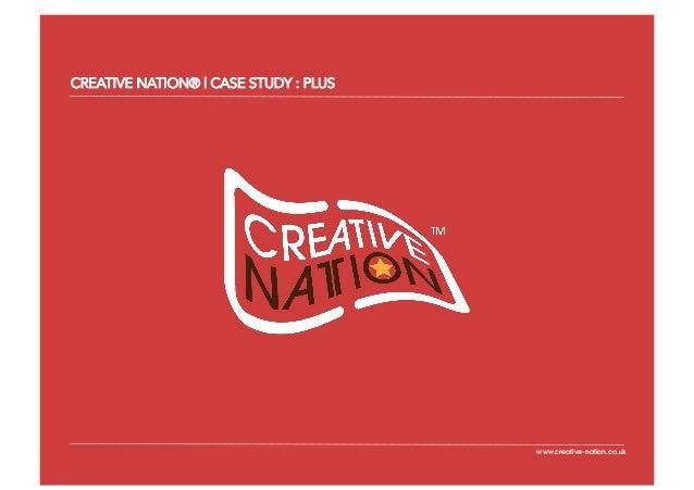 CREATIVE NATION®   CASE STUDY : PLUS                                       www.creative-nation.co.uk                      ...