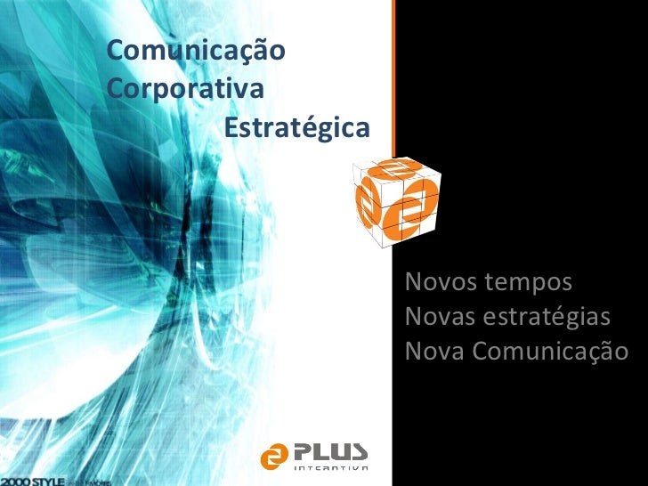 Comunicação Corporativa Estratégica Novos tempos Novas estratégias Nova Comunicação