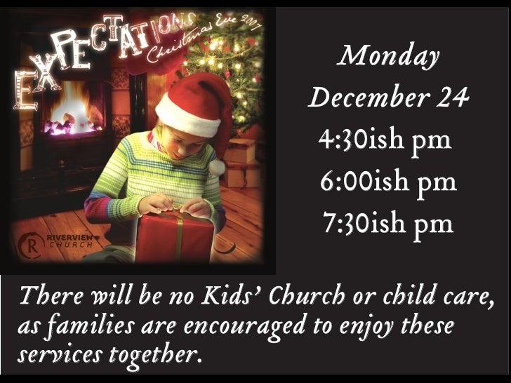 Monday                           December 24                           4:30ish pm                            6:00ish pm   ...