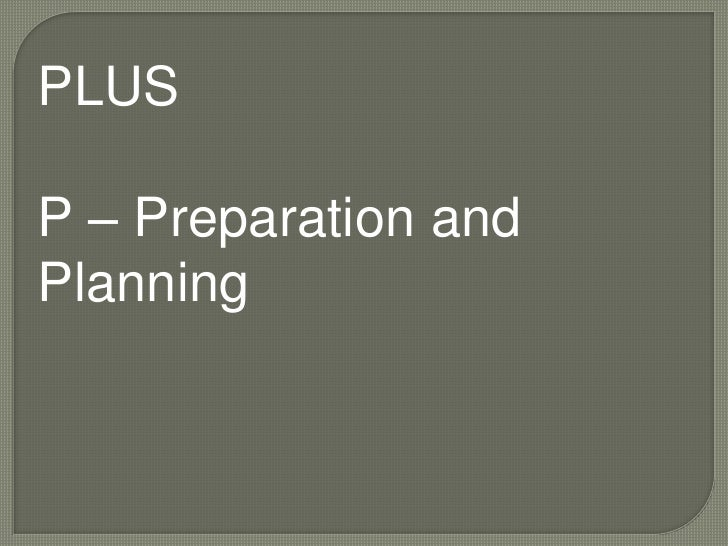 PLUS<br />P – Preparation and Planning<br />