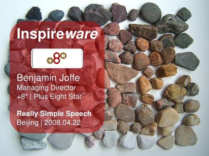 Inspireware  Benjamin Joffe Managing Director +8* | Plus Eight Star  Really Simple Speech Beijing | 2008.04.22