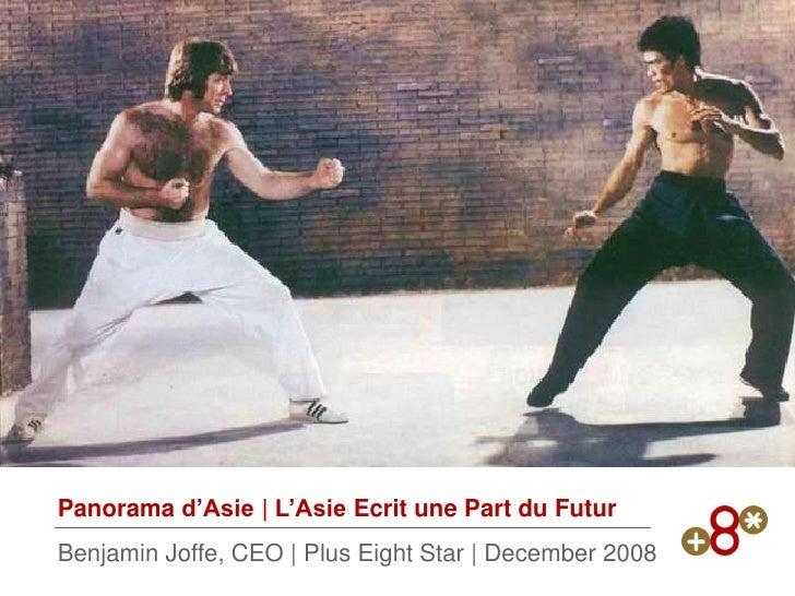 Panorama d'Asie | L'Asie Ecrit une Part du Futur Benjamin Joffe, CEO | Plus Eight Star | December 2008