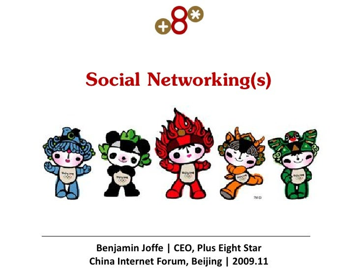 Social Networking(s)      Benjamin Joffe | CEO, Plus Eight Star China Internet Forum, Beijing | 2009.11
