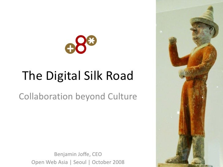 The Digital Silk Road Collaboration beyond Culture              Benjamin Joffe, CEO   Open Web Asia | Seoul | October 2008