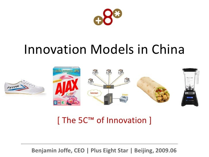 Innovation Models in China              * The 5C™ of Innovation +    Benjamin Joffe, CEO | Plus Eight Star | Beijing, 2009...