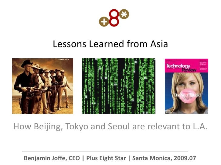 Lessons Learned from Asia     How Beijing, Tokyo and Seoul are relevant to L.A.     Benjamin Joffe, CEO | Plus Eight Star ...