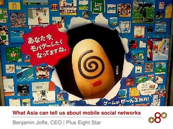 What Asia can tell us about mobile social networks Benjamin Joffe, CEO | Plus Eight Star