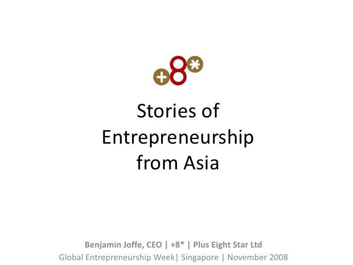 Stories of           Entrepreneurship               from Asia          Benjamin Joffe, CEO | +8* | Plus Eight Star Ltd Glo...