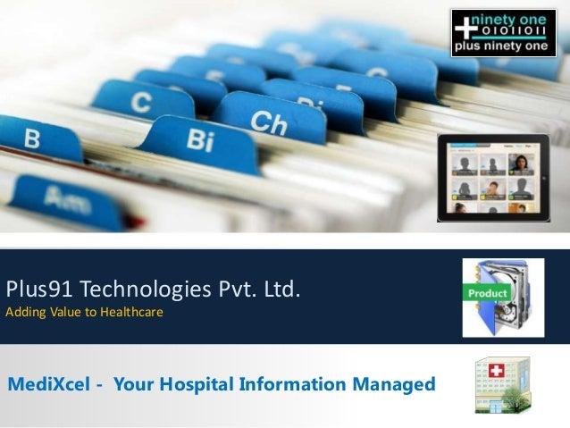 Plus91 Technologies Pvt. Ltd. Adding Value to Healthcare  MediXcel - Your Hospital Information Managed