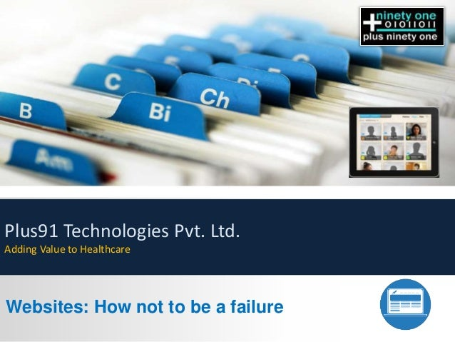 Plus91 Technologies Pvt. Ltd.  Adding Value to Healthcare  Websites: How not to be a failure