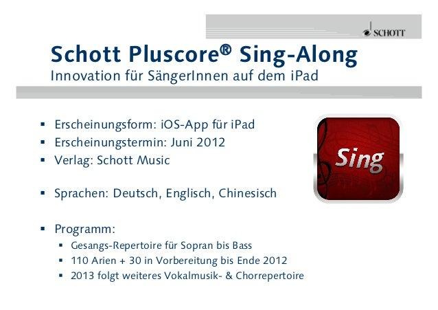 Schott Pluscore® Sing-Along Innovation für SängerInnen auf dem iPad§ Erscheinungsform: iOS-App für iPad§ Erscheinungst...