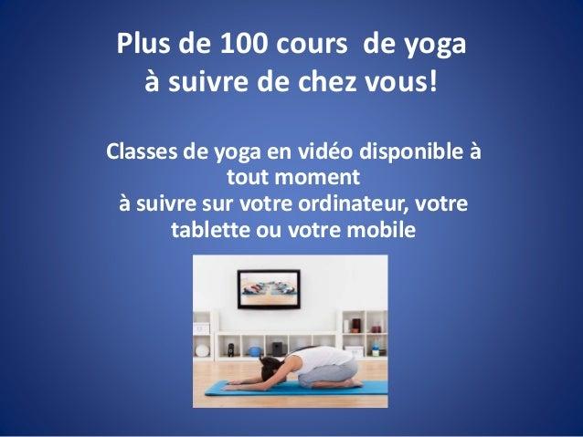 Plus de 100 cours de yoga à suivre de chez vous! Classes de yoga en vidéo disponible à tout moment à suivre sur votre ordi...