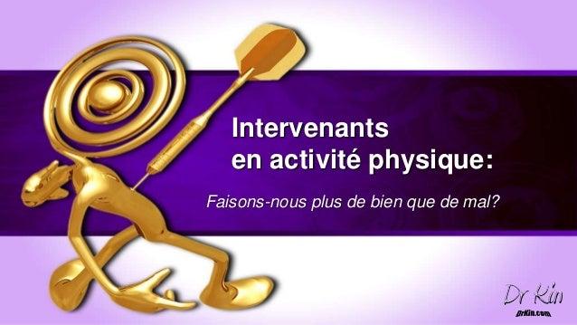 Intervenants   en activité physique:Faisons-nous plus de bien que de mal?