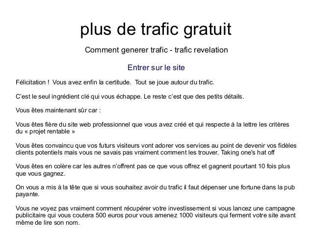 plus de trafic gratuitComment generer trafic - trafic revelationEntrer sur le siteFélicitation ! Vous avez enfin la certit...