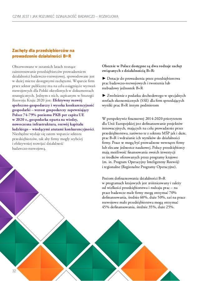 32 Zachęty dla przedsiębiorców na prowadzenie działalności B+R Obserwowane w ostatnich latach rosnące zainteresowanie prze...