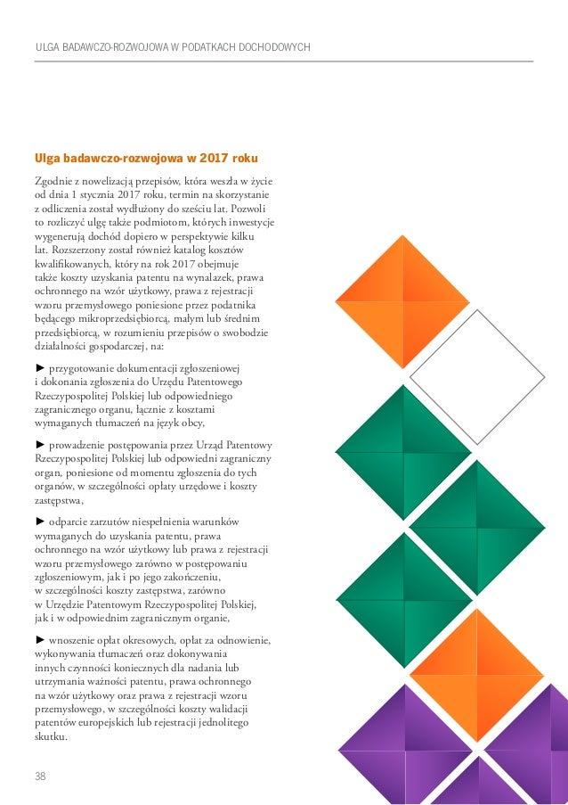 38 ULGA BADAWCZO-ROZWOJOWA W PODATKACH DOCHODOWYCH Ulga badawczo-rozwojowa w 2017 roku Zgodnie z nowelizacją przepisów, kt...