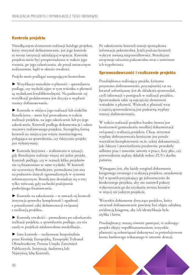 48 Kontrola projektu Nieodłącznym elementem realizacji każdego projektu, który otrzymał dofinansowanie, jest jego kontrola...