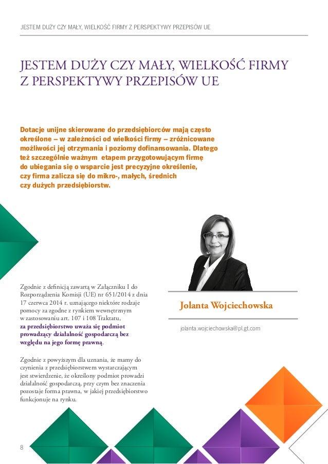 8 JESTEM DUŻY CZY MAŁY, WIELKOŚĆ FIRMY Z PERSPEKTYWY PRZEPISÓW UE Zgodnie z definicją zawartą w Załączniku I do Rozporządz...