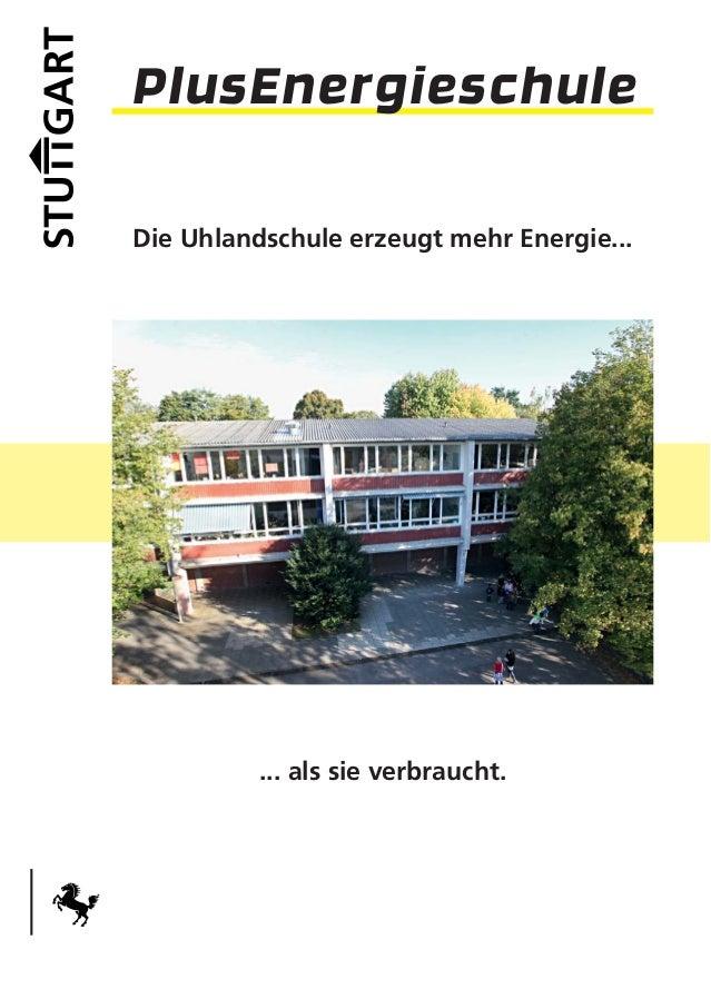 PlusEnergieschuleDie Uhlandschule erzeugt mehr Energie...          ... als sie verbraucht.