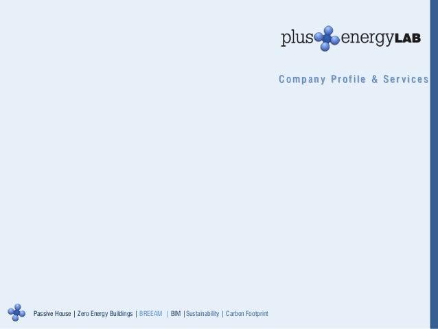 Company Profile & Ser vicesPassive House   Zero Energy Buildings   BREEAM   BIM  Sustainability   Carbon Footprint