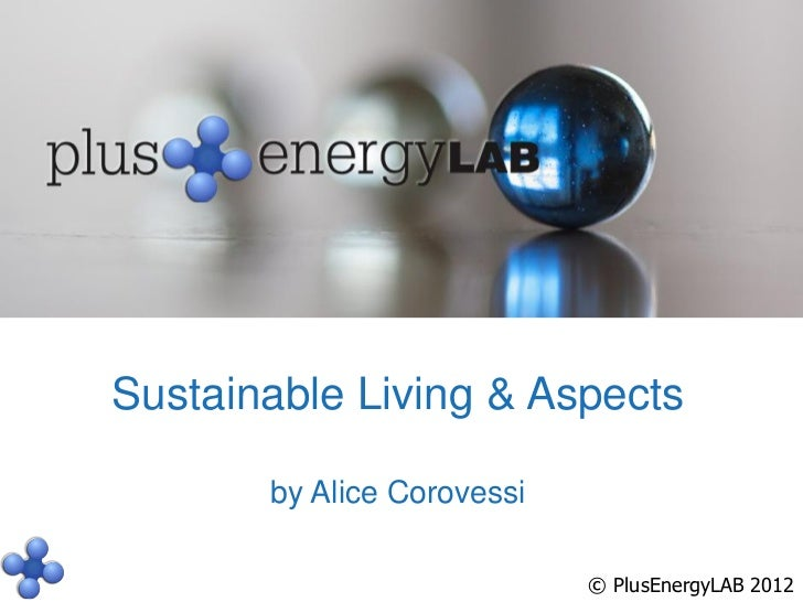 Sustainable Living & Aspects       by Alice Corovessi                            © PlusEnergyLAB 2012