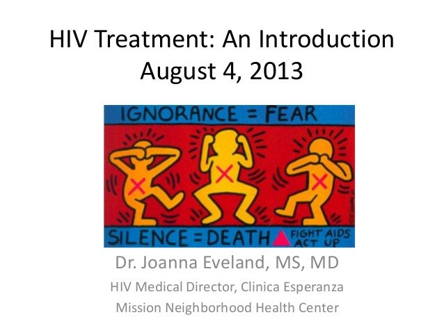 HIV Treatment: An Introduction August 4, 2013 Dr. Joanna Eveland, MS, MD HIV Medical Director, Clinica Esperanza Mission N...