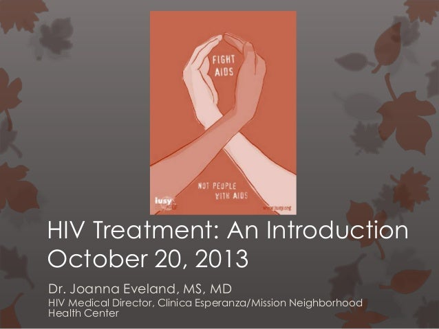 HIV Treatment: An Introduction October 20, 2013 Dr. Joanna Eveland, MS, MD  HIV Medical Director, Clinica Esperanza/Missio...