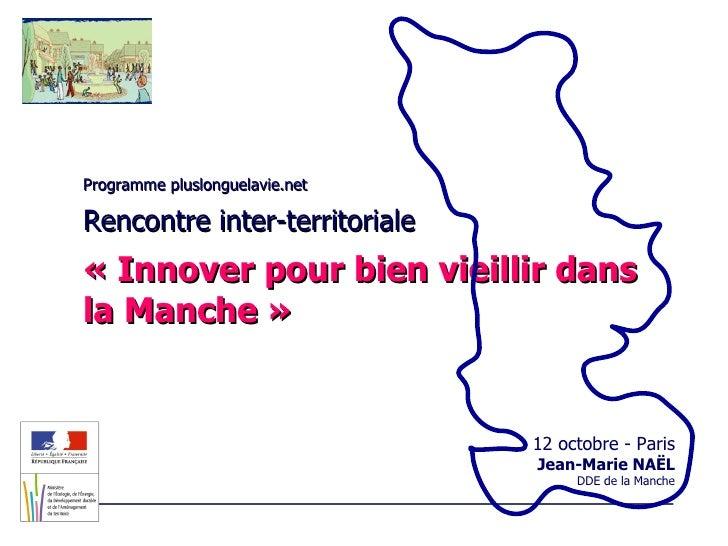 Programme pluslonguelavie.net Rencontre inter-territoriale «Innover pour bien vieillir dans la Manche» 12 octobre - Pari...