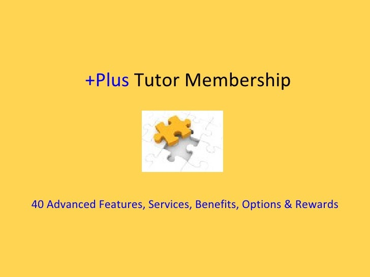 +Plus Tutor Membership40 Advanced Features, Services, Benefits, Options & Rewards