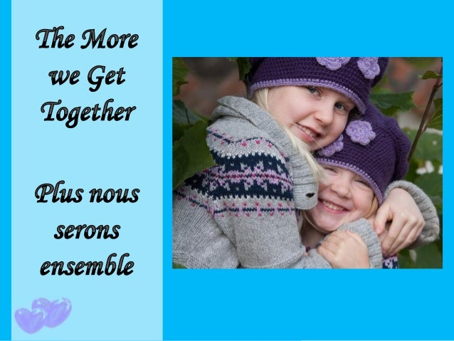 The more we get together Plus nous serons ensemble