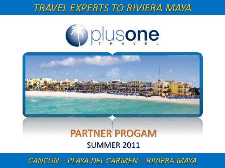 TRAVEL EXPERTS TO RIVIERA MAYA<br />PARTNER PROGAM<br />SUMMER 2011<br />CANCUN – PLAYA DEL CARMEN – RIVIERA MAYA<br />