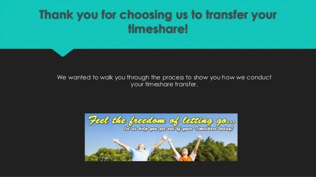 Thank you for choosing us to transfer your timeshare! We wanted to walk you through the process to show you how we conduct...