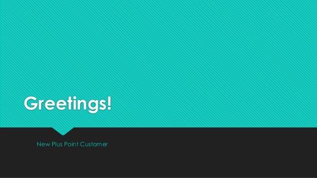 Greetings! New Plus Point Customer