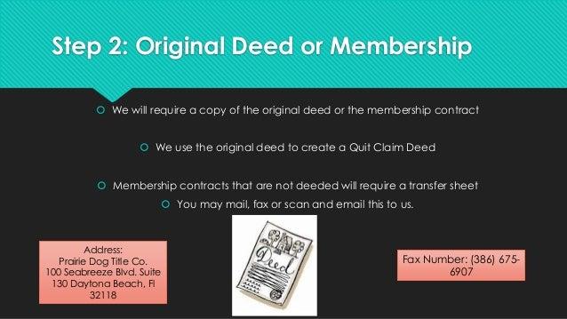 Step 2: Original Deed or Membership  We will require a copy of the original deed or the membership contract  We use the ...
