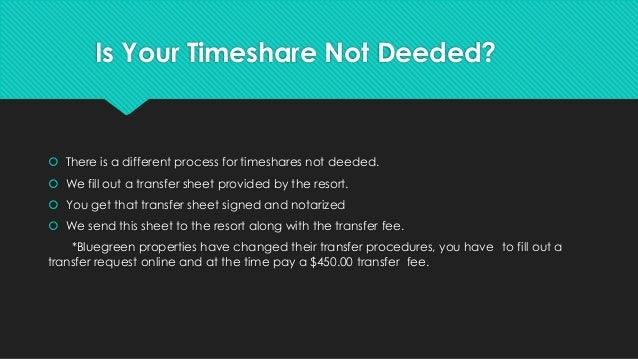 Is Your Timeshare Not Deeded?  There is a different process for timeshares not deeded.  We fill out a transfer sheet pro...