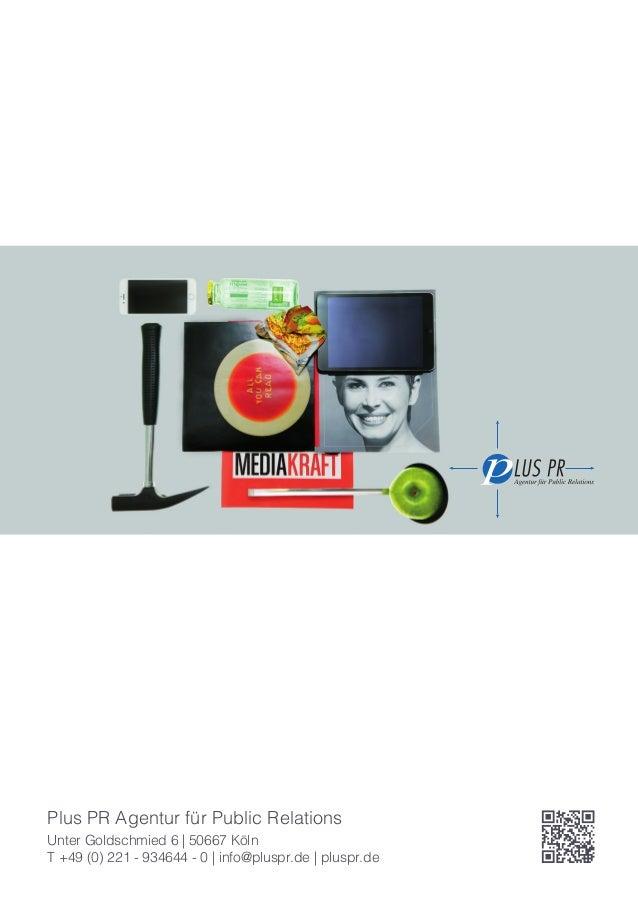 Plus PR Agentur für Public Relations Unter Goldschmied 6 | 50667 Köln T +49 (0) 221 - 934644 - 0 | info@pluspr.de | pluspr...