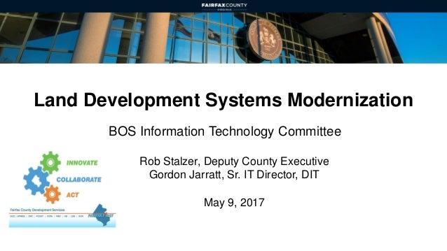 Land Development Systems Modernization BOS Information Technology Committee Rob Stalzer, Deputy County Executive Gordon Ja...