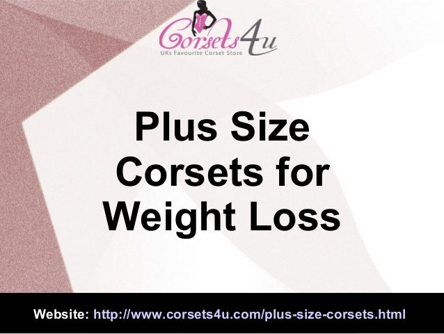 Website: http://www.corsets4u.com/plus-size-corsets.html Plus Size Corsets for Weight Loss