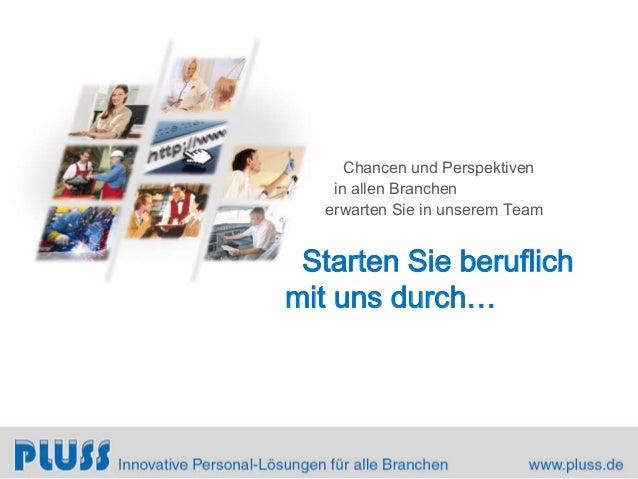 Chancen und Perspektiven in allen Branchen erwarten Sie in unserem Team Starten Sie beruflich mit uns durch…