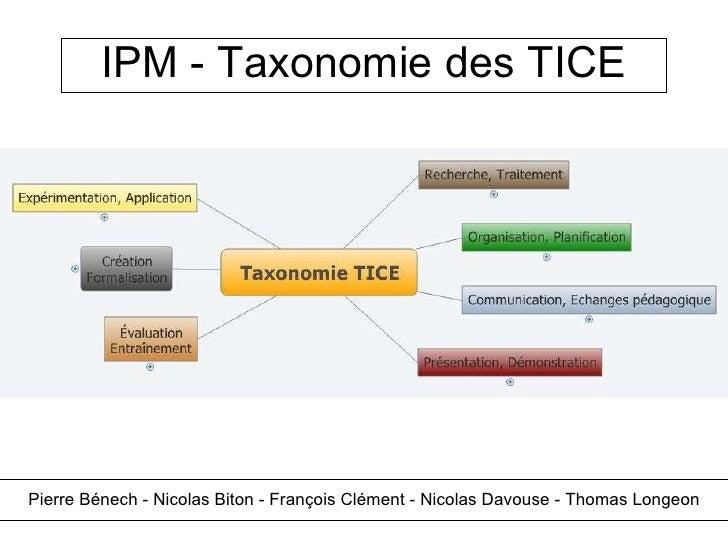IPM - Taxonomie des TICE Pierre Bénech - Nicolas Biton - François Clément - Nicolas Davouse -Thomas Longeon