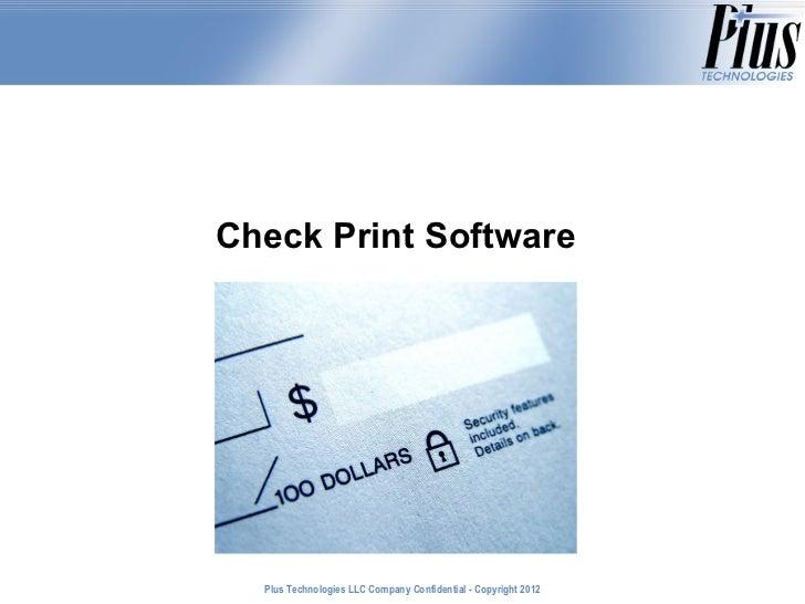 Check Print Software  Plus Technologies LLC Company Confidential - Copyright 2011                                         ...