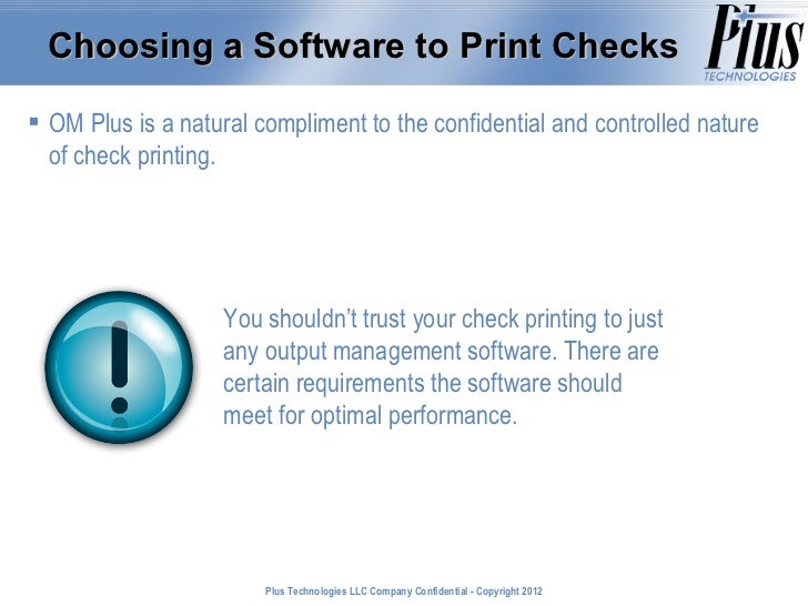 Choosing a Software to Print Checks OM Plus is a natural compliment to the confidential and controlled nature  of check p...