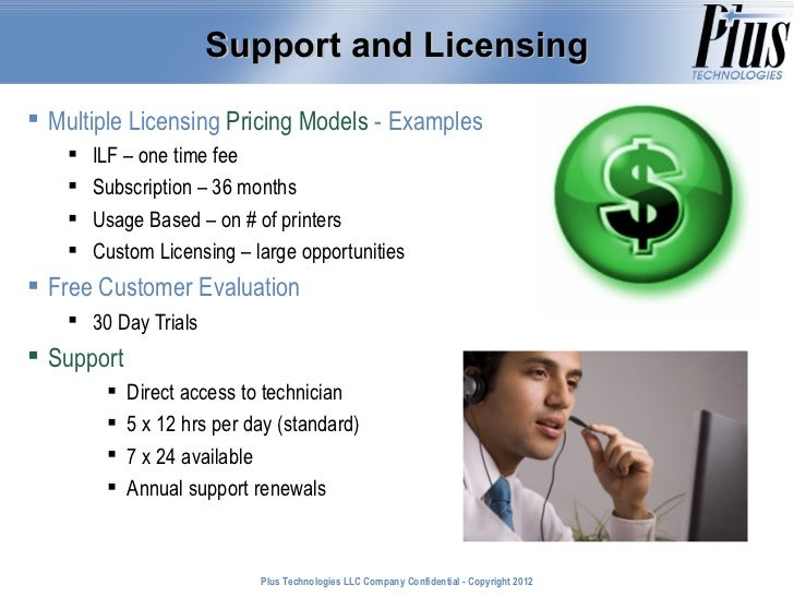 Support and Licensing Multiple Licensing Pricing Models - Examples       ILF – one time fee       Subscription – 36 mon...
