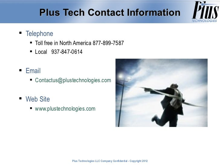 Plus Tech Contact Information Telephone    Toll free in North America 877-899-7587    Local 937-847-0614 Email    Con...