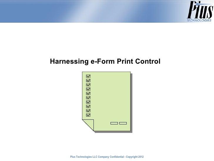 Harnessing e-Form Print Control     Plus Technologies LLC Company Confidential - Copyright 2011                           ...